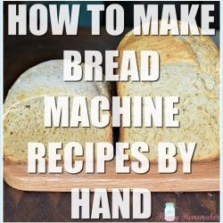 How to make bread machine recipes by hand - an easy guide!