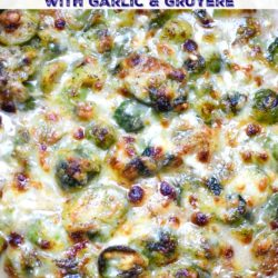 Brussel Sprouts Gratin with Garlic and Gruyere