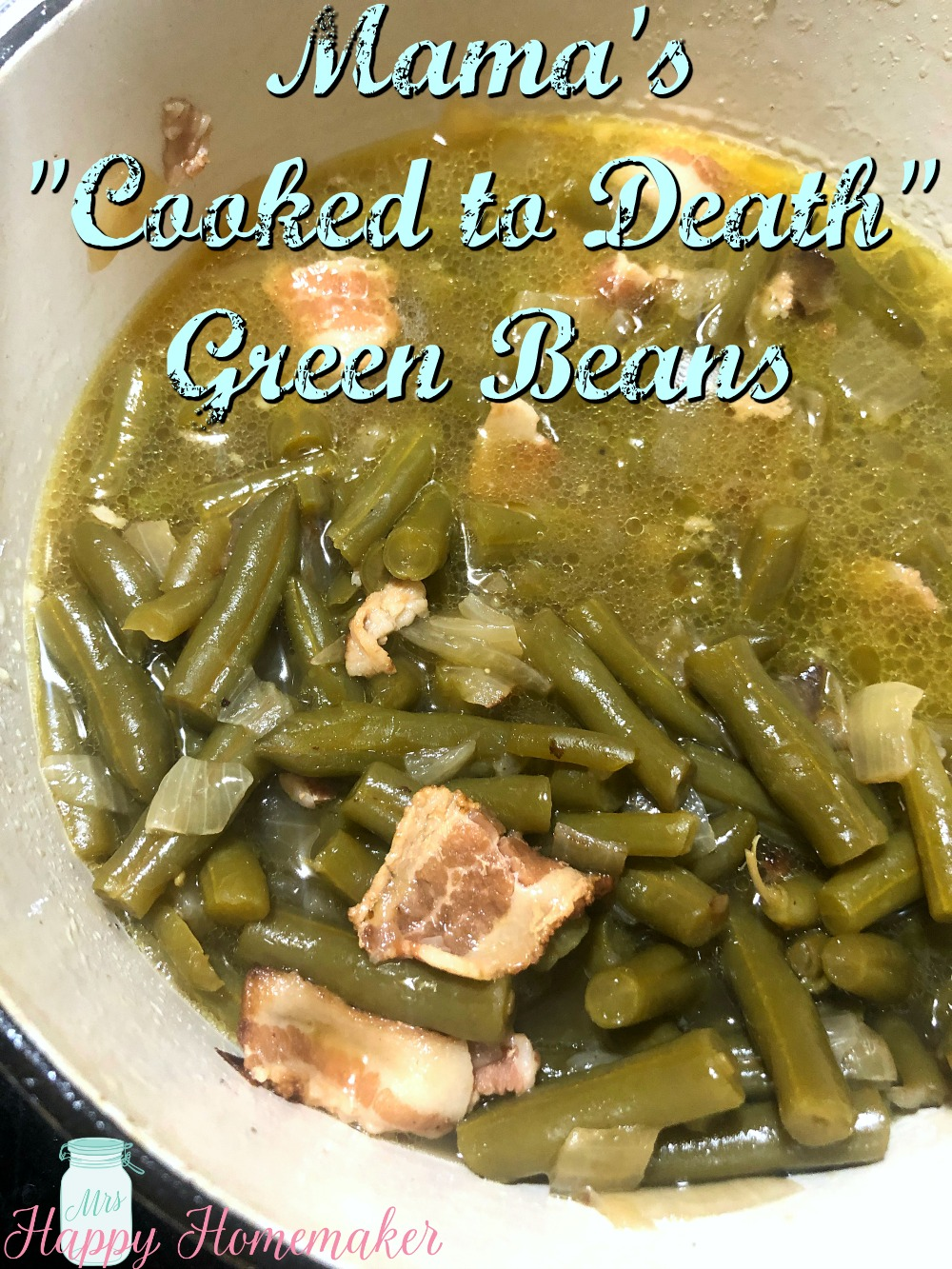 Mama's 'Cooked To Death' Green Beans by Mrs. Happy Homemaker - WEEKEND POTLUCK 450